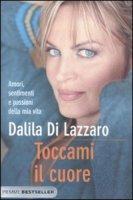 Toccami il cuore - Di Lazzaro Dalila