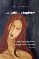 La quinta stagione - Damato Cosimo Damiano