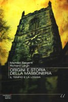 Origini e storia della massoneria. Il tempio e la loggia - Baigent Michael, Leigh Richard