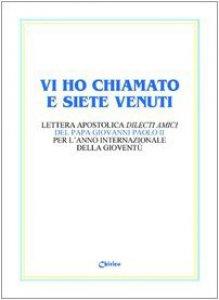 Copertina di 'Vi ho chiamato e siete venuti. Lettera apostolica «Dilecti amici» del papa Giovanni Paolo II per l'Anno internazionale della gioventù'