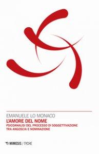 Copertina di 'L' amore del nome. Psicoanalisi del processo di soggettivazione tra angoscia e nominazione'
