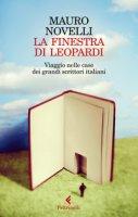 La finestra di Leopardi. Viaggio nelle case dei grandi scrittori italiani - Novelli Mauro