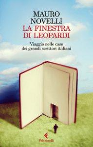 Copertina di 'La finestra di Leopardi. Viaggio nelle case dei grandi scrittori italiani'