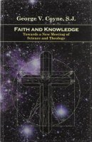 Faith and Knowledge. Towards a New Meeting of Science and Theology - George V.Coyne, S.J.
