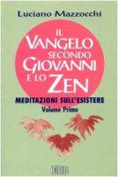 Il vangelo secondo Giovanni e lo zen. Meditazioni sull'esistere [vol_1] - Mazzocchi Luciano