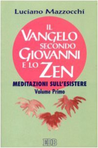 Copertina di 'Il vangelo secondo Giovanni e lo zen. Meditazioni sull'esistere [vol_1]'