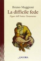 La difficile fede - Bruno Maggioni