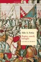 Rapine, assedi, battaglie - Aldo A. Settia