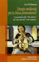 """Liturgia medievale per la Chiesa Postmoderna?. La questione del """"Rito Antico"""" nel racconto del """"Rito Romano"""" - Leo Di Simone"""