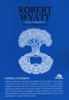 Robert Wyatt. Folly bololy. Testi commentati - Guerrini Andrea