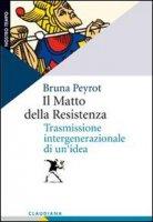 Il matto della resistenza - Peyrot Bruna