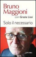 Solo il necessario - Maggioni Bruno, Lissi Grazia