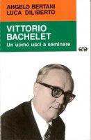 Vittorio Bachelet. Un uomo uscì a seminare - Bertani Angelo, Diliberto Luca