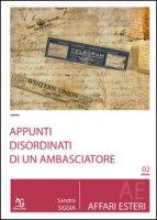 Appunti disordinati di un ambasciatore - Carlesi Andrea