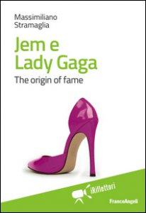 Copertina di 'Jem e Lady Gaga. The origin of fame'