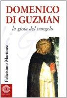 Domenico di Guzman. Vangelo vivente - Martínez Díez Felicísimo