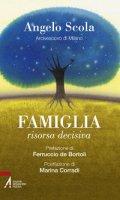 Famiglia, risorsa decisiva - Scola Angelo