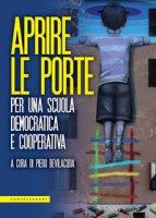 Aprire le porte. Per una scuola democratica e cooperativa - Bevilacqua Piero