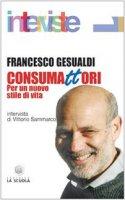 Consumattori. Per un nuovo stile di vita - Gesualdi Francesco