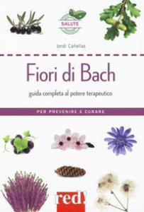 Copertina di 'Fiori di Bach. Guida completa al potere terapeutico. Per prevenire e curare'