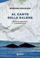 Al canto delle balene. Storie di esploratori, cacciatori e sciamani inuit - Maggiari Massimo
