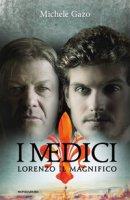 I Medici. Lorenzo il Magnifico - Gazo Michele