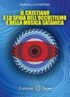 Il cristiano e la sfida dell'occultismo e della musica satanica - Stanzione Marcello