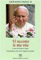 Vi racconto la mia Vita - Giovanni Paolo II