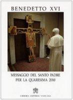 Messaggio del santo padre per la Quaresima 2010 - Benedetto XVI (Joseph Ratzinger)
