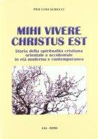 Mihi vivere Christus est. Storia della spiritualità cristiana orientale e occidentale in età moderna e contemporanea - Guiducci P. Luigi