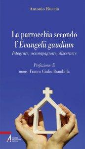 Copertina di 'La parrocchia secondo l'Evangelii gaudium. Integrare, accompagnare, discernere'