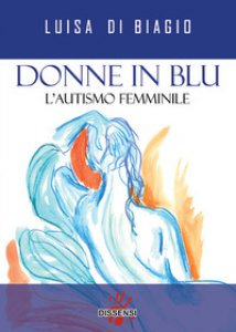Copertina di 'Donne in blu. L' autismo femminile'