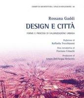 Design e città. Forme e processi di valorizzazione urbana - Gaddi Rossana