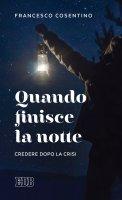 Quando finisce la notte - Francesco Cosentino