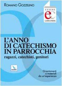 Copertina di 'L' anno di catechismo in parrocchia. Ragazzi, catechisti, genitori. Orientamenti e materiali da un'esperienza'