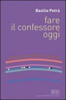 Fare il confessore oggi - Petrà Basilio