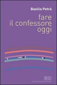 Copertina di 'Fare il confessore oggi'