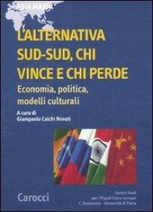 Copertina di 'L' alternativa Sud-Sud, chi vince e chi perde. Economia, politica, modelli culturali'