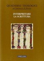 Interpretare la scrittura - Quaderni Teologici del Seminario di Brescia