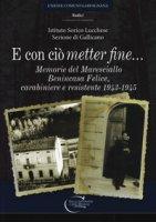 E con ciò «metter» fine. Memorie del maresciallo Benincasa Felice, carabiniere e resistente 1943-1945 - Ist. Storico Lucchese