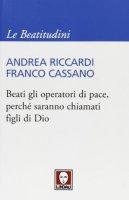 Beati gli operatori di pace, perch� saranno chiamati figli di Dio - Riccardi Andrea, Cassano Franco