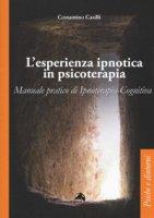L' esperienza ipnotica in psicoterapia. Manuale pratico di ipnoterapia cognitiva - Casilli Costantino