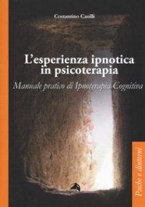 Copertina di 'L' esperienza ipnotica in psicoterapia. Manuale pratico di ipnoterapia cognitiva'