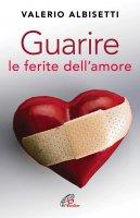 Guarire le ferite dell'amore - Valerio Albisetti