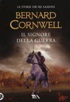 Il signore della guerra - Cornwell Bernard