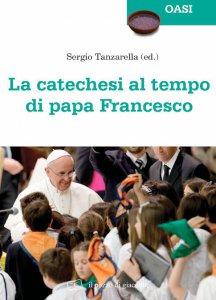Copertina di 'La catechesi al tempo di papa Francesco'