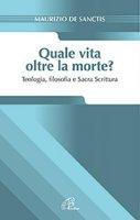 Quale vita oltre la morte? - Maurizio De Sanctis