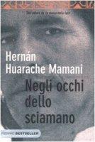 Negli occhi dello sciamano - Huarache Mamani Hernan