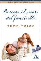 Pascere il cuore del fanciullo - Tedd Tripp