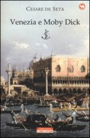 Venezia e Moby Dick - De Seta Cesare
